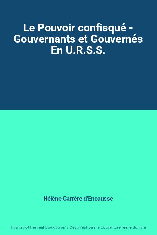 Le-Pouvoir-confisque-Gouvernants-et-Gouvernes-En-U-R-S-S